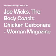 Joe Wicks, The Body Coach: Chicken Carbonara - Woman Magazine