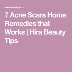 7 Acne Scars Home Remedies that Works | Hira Beauty Tips