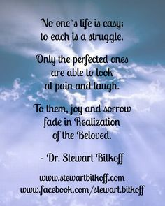No one's life is easy; to each is a #struggle. Only the perfected ones are able to look at pain and laugh. To them, joy and sorrow fade in Realization of the #Beloved. #Spirituality #Enlightenment #spiritualpath  #oneness #spiritualteaching #enlightenment #spiritualjourney #SpiritualQuote #QuoteOfTheDay