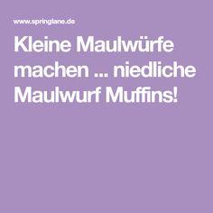 Kleine Maulwürfe machen ... niedliche Maulwurf Muffins!