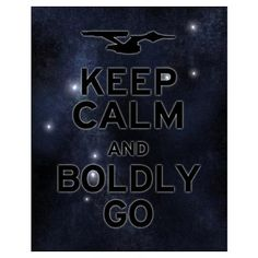 Keep calm and boldly go  Awesome :)