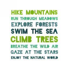 """Hike mountains run through meadows swim the sea climb trees breathe the wild air gaze at the stars enjoy the natural world"" #getoutside #getoutdoors #"