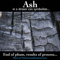 Ash in a dream can mean... More at TheCuriousDreamer... #dreammeaning #dreamsymbols