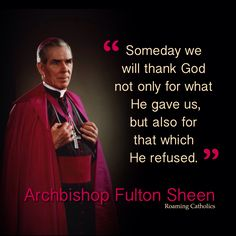 "Fulton J. Sheen - ""Someday we will thank God. Catholic Quotes, Catholic Prayers, Religious Quotes, Spiritual Quotes, Great Quotes, Quotes To Live By, Life Quotes, Inspirational Quotes, Motivational"