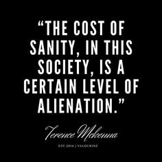 30 Terence Mckenna Quote 190516 Poster by valourine Spiritual Quotes, Wisdom Quotes, Words Quotes, Wise Words, Me Quotes, Funny Quotes, Sayings, Short Inspirational Quotes, Great Quotes