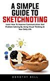 Free Kindle Book -   A Simple Guide To Sketchnoting: Learn How To Improve Communication And Problem Solving By Using Visual Thinking In Your Daily Life! Check more at http://www.free-kindle-books-4u.com/education-teachingfree-a-simple-guide-to-sketchnoting-learn-how-to-improve-communication-and-problem-solving-by-using-visual-thinking-in-your-daily-life/