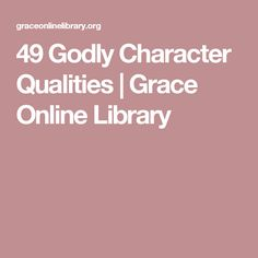 49 Godly Character Qualities | Grace Online Library