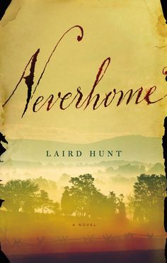 In less than twenty words, Laird Hunt opens Neverhome with a perfect image of his protagonist's undeniable strength.