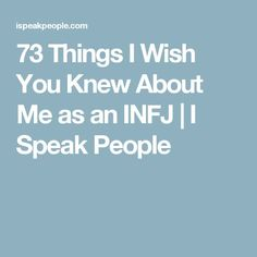 73 Things I Wish You Knew About Me as an INFJ | I Speak People
