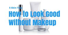 5 Skin Care Tips: How to Look Good Without Makeup | http://www.notanothercovergirl.com/5-skin-care-tips-how-to-look-good-without-makeup/ #NotAnotherCoverGirl
