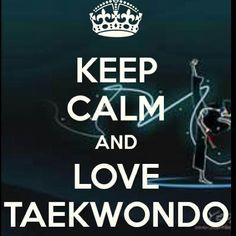 Keep Calm And Love Tae Kwon do