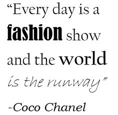"""Every Day Is A Fashion Show and the world is the runway"" Coco #Chanel #wordstoliveby #beautyinthebag"