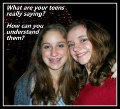 Teens speak a whole other language...don't they? December 2014 - find in the ARCHIVES section