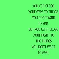 You can close your eyes to things you don't want to see, but you can't close your heart to the things you don't want to feel. #QuotesYouLove #QuoteOfTheDay #FeelingLoved #Love #QuotesOnFeelingLoved #QuotesOnLove #FeelingLovedQuotes #LoveQuotes  Visit our website  for text status wallpapers www.quotesulove.com