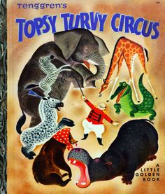 Tenggren's Topsy Turvy Circus  Illustrated by Gustaf Tenggren  Written by Georges Duplaix  Copyright 1940