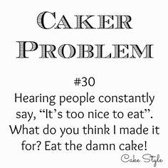 On point!  #cakerproblems #quotefortheday by @allmysins via http://ift.tt/1RAKbXL