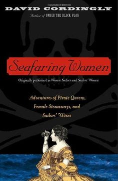 Seafaring Women: Adventures of Pirate Queens, Female Stowaways, and Sailors' Wives by David Cordingly