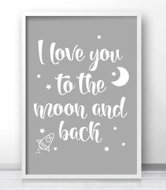 I Love You To The Moon And Back Kids Wall Art, Nursery Quote Print
