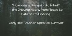Grief is a marathon. We need patience, and lots of it. http://amzn.to/1UI0yJ8