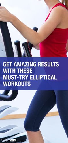 Kick it in high gear with these 13 elliptical workouts!