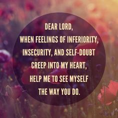 Dear Lord, help me to see myself the way you do ~~I Love the Bible and Jesus Christ, Christian Quotes and verses. Now Quotes, Great Quotes, Bible Quotes, Quotes To Live By, Bible Verses, Inspirational Quotes, Scriptures, Hurt Quotes, Motivational
