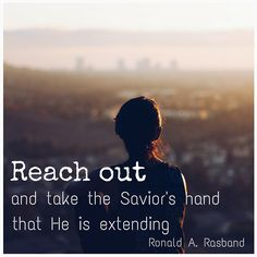 """Elder Rasband: """"Reach out and take the Savior's hand that He is extending"""" #LDSconf #LDS #quotes"""