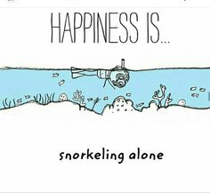Happiness is Snorkeling alone