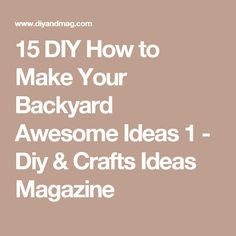 15 DIY How to Make Your Backyard Awesome Ideas 1 - Diy & Crafts Ideas Magazine
