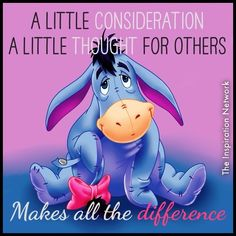 """A little consideration. A little thought for others. Makes all the difference."" ~Eeyore #quote"