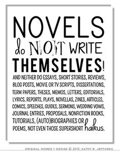 novels do not write themselves...need to post this over my desk...or mirror, just in case I'm avoiding my desk