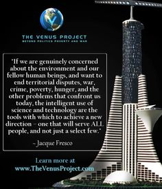 The Venus Project - science and technology are the tools with which to achieve a new direction - one that will serve ALL people, and not just a select few