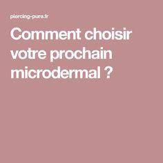 Comment choisir votre prochain microdermal ?