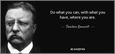 theodore roosevelt quotes do what you can - Google Search