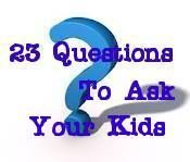 25 things to ask the kids.  :)  great questions.