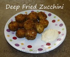 Deep Fried Zucchini - Making Memories With Your Kids