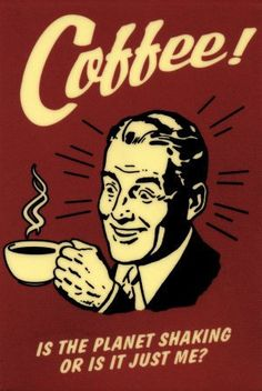 Coffee Is The Planet Shaking Or Just Me Funny Retro Poster Masterprint at I Love Coffee, Best Coffee, My Coffee, Coffee Break, Drink Coffee, Monkey Coffee, Coffee Shot, Coffee Talk, Coffee Girl