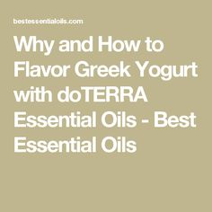 Why and How to Flavor Greek Yogurt with doTERRA Essential Oils - Best Essential Oils