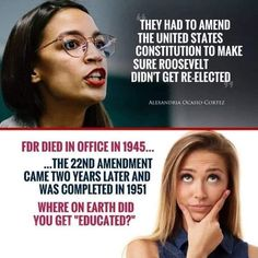 Congress approved the Twenty-second Amendment on March 1947 years after FDR died) and then it was completed in Enemy Of The State, Get Educated, Friday Humor, Funny Friday, Conservative Politics, Truth Hurts, Stupid People, Constitution, Monday Motivation