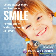 Let us always meet each other with smile, for the smile is the beginning of love. #love #IAMWEBMAN