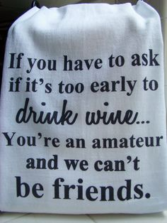 """Wine, Friend tea towel, """"If you have to ask if it's too early to drink wine"""" Wine theme handmade gift >>> Visit the image link more details. (This is an affiliate link) Dish Towels, Tea Towels, Christmas Kitchen Towels, Unique Mothers Day Gifts, Kitchen Humor, Kitchen Stuff, Christmas Tea, Funny Christmas, Flour Sack Towels"""