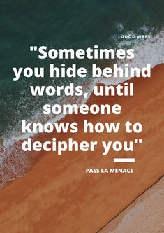 """Sometimes you hide behind words, until someone knows how to decipher you"" Proverbs Quotes, Good Vibes, Words"