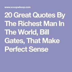 20 Great Quotes By The Richest Man In The World, Bill Gates, That Make Perfect Sense