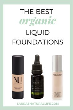 The Best Natural & Organic Liquid Foundations — Nu Evolution, Juice Beauty & Gressa. Click through to learn more!