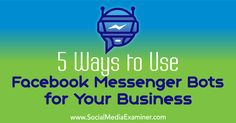 Want to automate common customer interactions on Facebook? Discover five types of Facebook Messenger bots your business can use for better customer service.