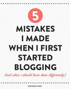 5 mistakes I made when I first started blogging (and what I should have done differently) from XOSarah.com