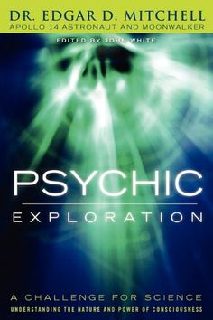 Buy Psychic Exploration: A Challenge for Science, Understanding the Nature and Power of Consciousness by Edgar D. Mitchell and other at Cosimo Levels Of Consciousness, Life Purpose, Used Books, Book Publishing, Reading Lists, Books Online, Literature, Wicca, Magick