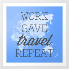 Work Save Travel Repeat Art Print by cesaref Travel Words, Travel Quotes, Packing Tips For Travel, Travel Essentials, Dream Word, Japan Destinations, Good Day Song, Travel Scrapbook, Work Travel