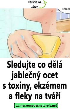 Sledujte co dělá jablečný ocet s toxiny, ekzémem a fleky na tváři Natural Living, Herbal Remedies, Healthy Tips, Feel Better, Fat Burning, Burns, Herbalism, Health Care, Diabetes