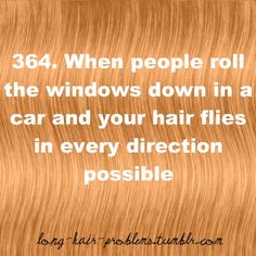 "Yep :/. Then everyone else in the backseat starts shouting ""Get your hair out of my face!!"" like they've never touched hair before."