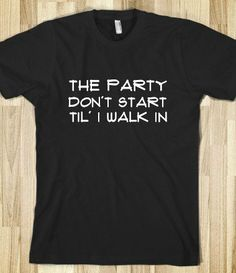 the party don't start til' i walk in - Kesha's Animals - Skreened T-shirts, Organic Shirts, Hoodies, Kids Tees, Baby One-Pieces and Tote Bags on Wanelo